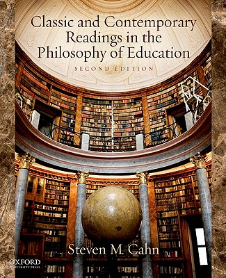 Classic and Contemporary Readings in the Philosophy of Education By Cahn, Steven M. (EDT)